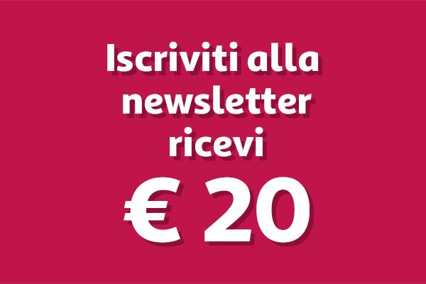Iscriviti alla newsletter, ricevi buono sconto di € 20
